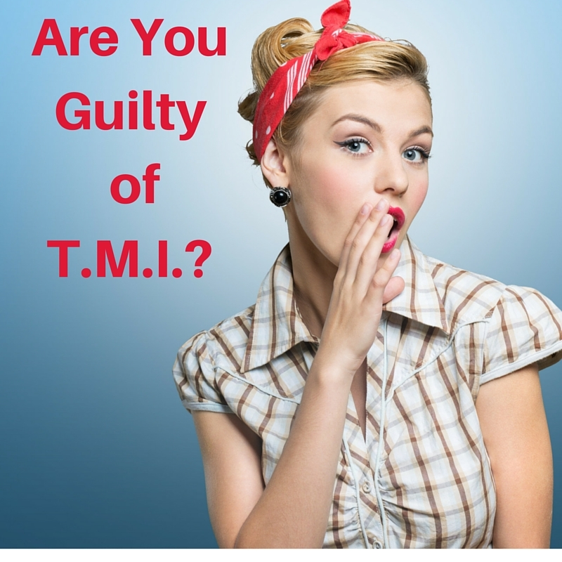 ARE YOU GUILTY OF TMI?