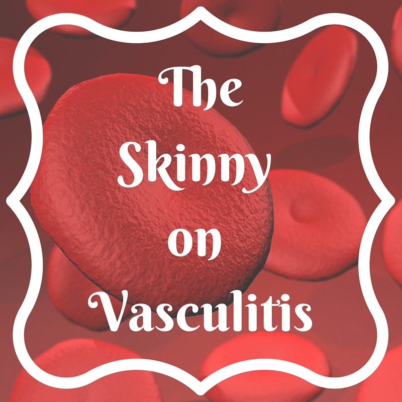 The skinny on Vasculitis https://thediaryofanalzheimerscaregiver.com/2014/03/what-is-vasculitis/
