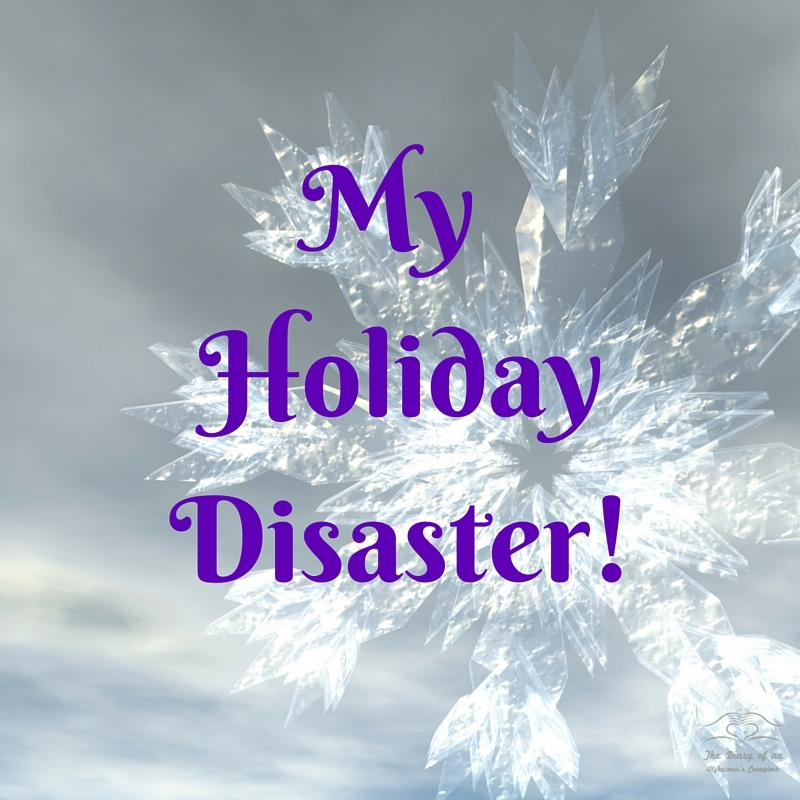 MY HOLIDAY DISASTER http://www.thediaryofanalzheimerscaregiver.com/2014/05/day-day-alzheimers-disease/