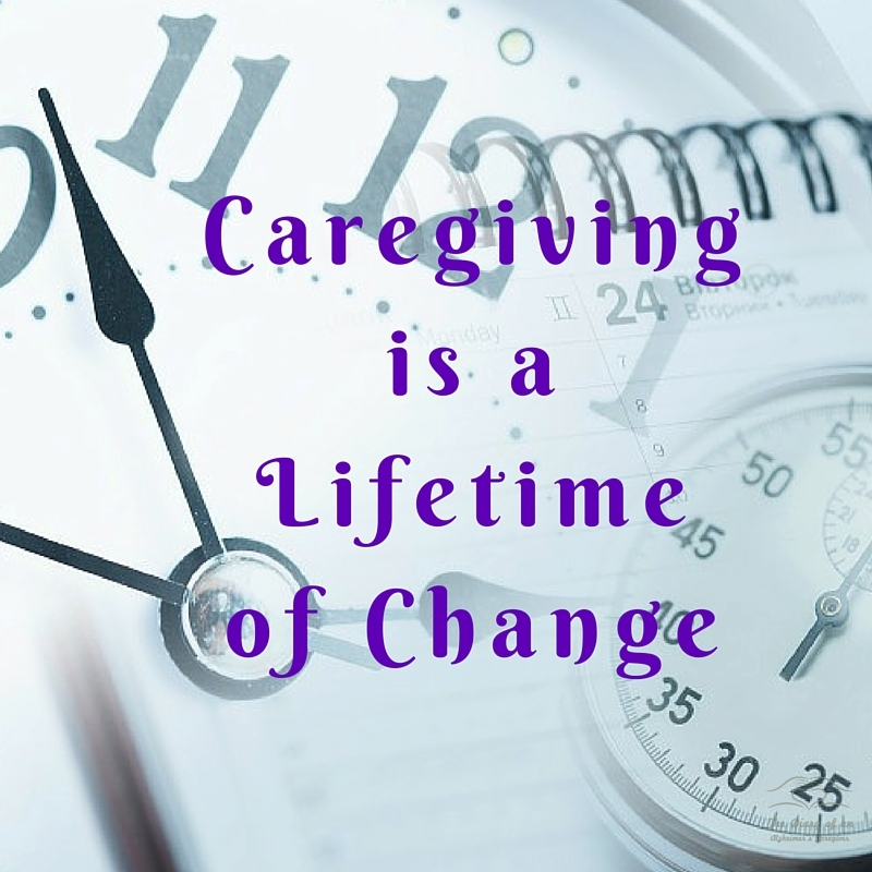 Caregiving is a lifetime of change