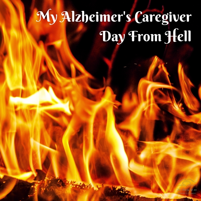 My Alzheimer's Caregiver Day From Hell https://thediaryofanalzheimerscaregiver.com/2014/08/alzheimers-day-hell/
