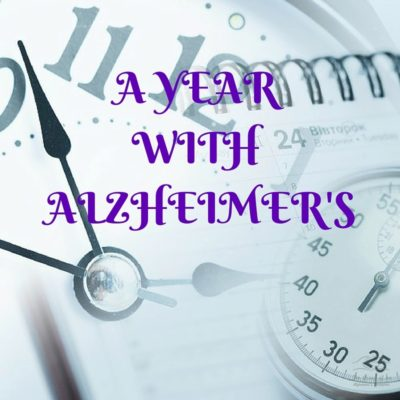 A YEAR WITH ALZHEIMER'S