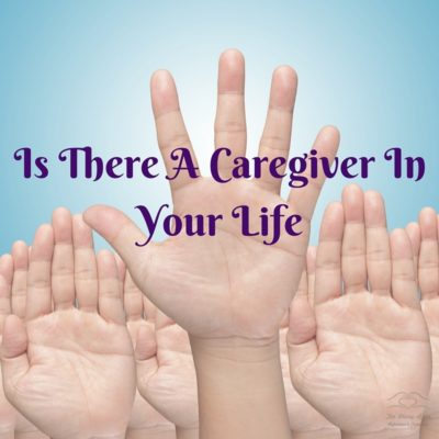 IS THERE A CAREGIVER IN YOUR LIFE?