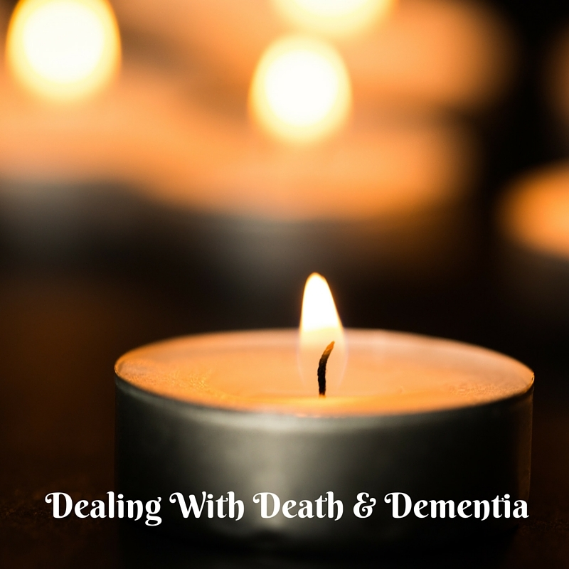 DEALING WITH DEATH AND DEMENTIA