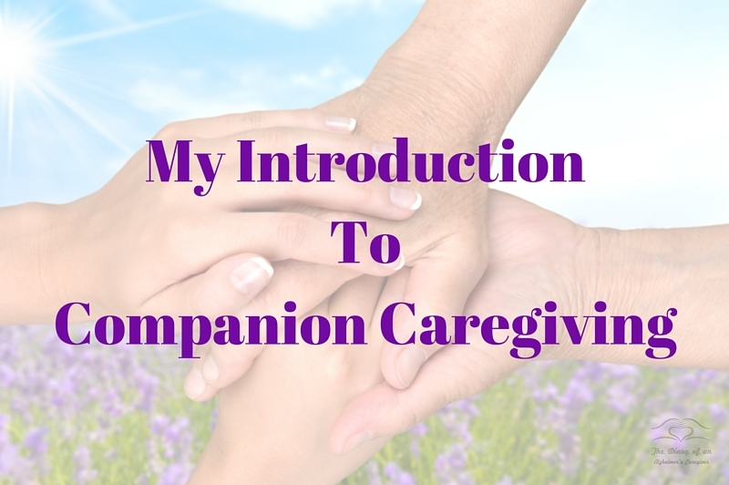 My IntroductionToCompanion Caregiving https://thediaryofanalzheimerscaregiver.com/2016/04/my-introduction-to-companion-caregiving/