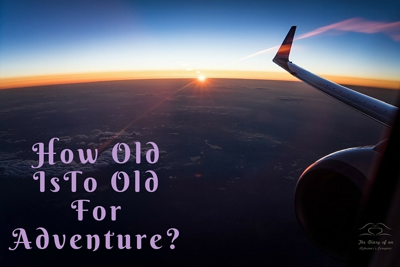 How Old IsTo Old ForAdventure