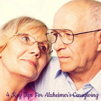 4 Key Tips for Alzheimer's Caregiving
